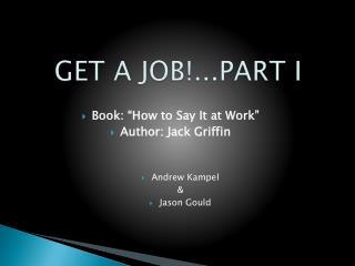 GET A JOB!...PART I