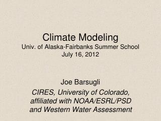 Climate  Modeling   Univ. of Alaska-Fairbanks Summer School July 16, 2012
