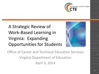 A Strategic Review of  Work-Based Learning in  Virginia:  Expanding  Opportunities for Students
