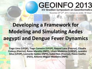 Developing a Framework for Modeling and Simulating  Aedes aegypti  and Dengue Fever Dynamics