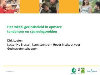 Het lokaal gezinsbeleid in opmars:  tendensen en spanningsvelden Dirk Luyten