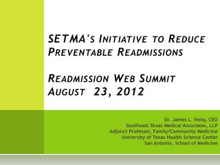SETMA's Initiative to Reduce Preventable Readmissions Readmission Web Summit August  23, 2012