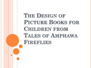 The  Design of Picture Books for Children from  Tales of  Amphawa  Fireflies
