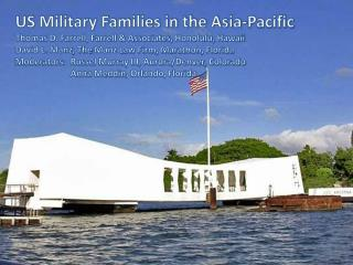 US Military Families in the Asia-Pacific Thomas D. Farrell, Farrell & Associates, Honolulu, Hawaii