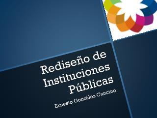 Rediseño de Instituciones Públicas