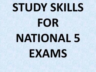 STUDY SKILLS FOR NATIONAL 5 EXAMS