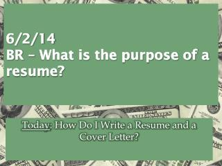 6/2/14 BR – What is the purpose of a resume?