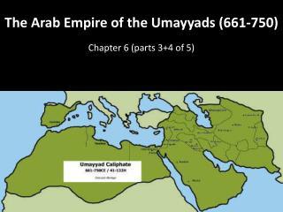 The Arab Empire of the  Umayyads  (661-750)