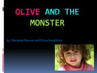 Olive and the         	 Monster