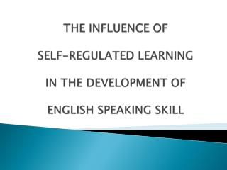 THE INFLUENCE OF SELF-REGULATED LEARNING IN THE DEVELOPMENT OF  ENGLISH SPEAKING SKILL