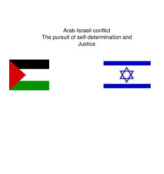 Arab-Israeli conflict The pursuit of self-determination and Justice