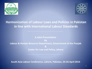 Harmonization of Labour Laws and Policies in Pakistan in line with International Labour Standards