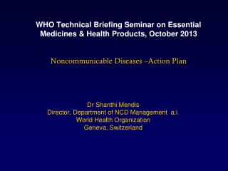 Dr Shanthi Mendis    Director, Department of NCD Management  a.i. World Health Organization