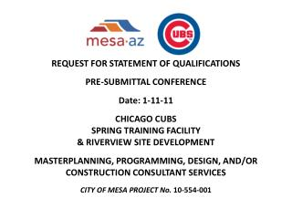 REQUEST FOR STATEMENT OF QUALIFICATIONS PRE-SUBMITTAL CONFERENCE Date: 1-11-11 CHICAGO CUBS