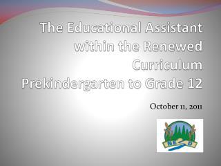 The Educational Assistant within the Renewed Curriculum  Prekindergarten to Grade 12
