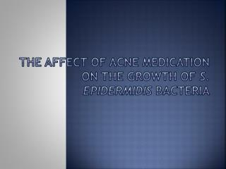 The Affect of Acne Medication on the Growth of  S.  Epidermidis bacteria