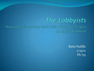 The Lobbyists How Influence Peddlers Work Their Way in Washington By Jeffrey  Birnbaum