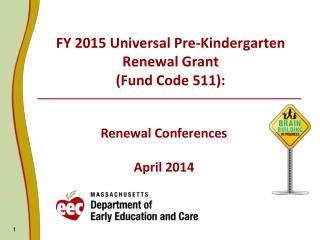 FY 2015 Universal Pre-Kindergarten Renewal Grant  (Fund Code 511):
