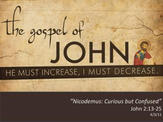 """ Nicodemus: Curious but Confused "" John 2:13-25 4/3/11"