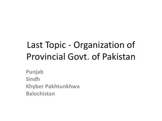 Last Topic - Organization of Provincial Govt. of Pakistan