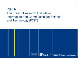 INRIA The French Research Institute in Information and Communication Science and Technology (ICST)