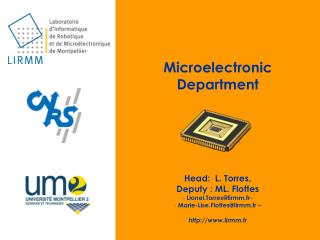 Microelectronic Department Head:  L. Torres,  Deputy  : ML.  Flottes  Lionel.Torres@lirmm.fr-
