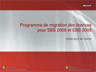 Programme de migration des licences pour SBS 2008 et EBS 2008