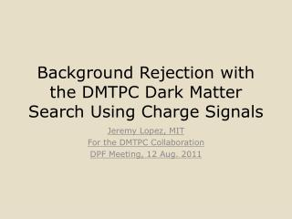 Background Rejection with the DMTPC Dark Matter Search  Using Charge Signals