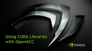 Using CUDA Libraries with OpenACC