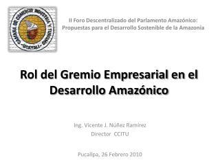 Rol del Gremio Empresarial en el Desarrollo Amazónico