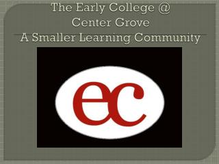 The Early College @  Center Grove A Smaller Learning Community 1:1 Laptop Initiative