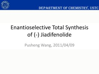 Enantioselective  Total Synthesis of  (-)  Jiadifenolide