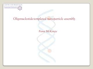 Oligonucleotide- templated  nanoparticle assembly