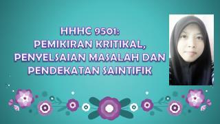 HHHC 9501: PEMIKIRAN KRITIKAL, PENYELSAIAN MASALAH DAN PENDEKATAN SAINTIFIK