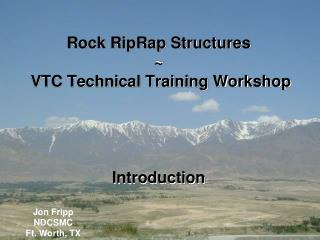 Rock  RipRap  Structures ~  VTC Technical Training Workshop Introduction