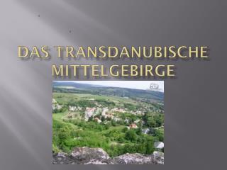 Das Transdanubische Mittelgebirge