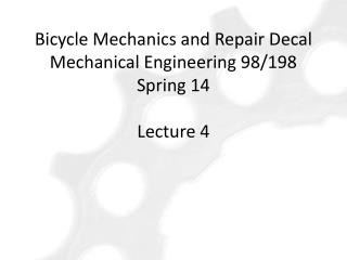 Bicycle  Mechanics and Repair Decal Mechanical Engineering  98/198 Spring 14 Lecture 4