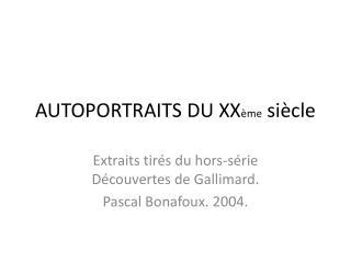 AUTOPORTRAITS DU XX ème  siècle