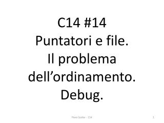 C14 #14   Puntatori e file. Il problema  dell'ordinamento. Debug .