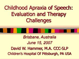 Childhood Apraxia of Speech: Evaluation and Therapy Challenges