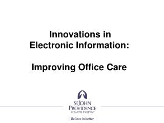 Innovations in  Electronic Information: Improving Office Care