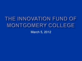 The Innovation Fund of Montgomery College