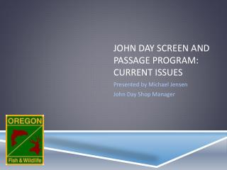 John Day Screen and Passage Program: Current Issues