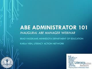 ABE Administrator 101 Inaugural ABE Manager Webinar