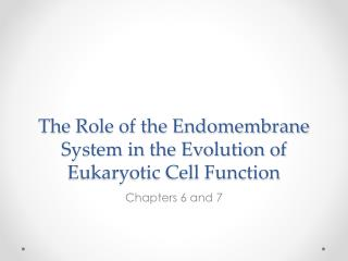 The Role of the Endomembrane System in the Evolution of Eukaryotic Cell Function