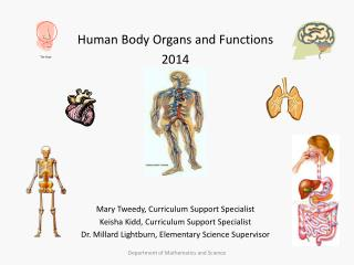 Human Body Organs and Functions 2014 Mary Tweedy, Curriculum Support Specialist