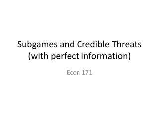 Subgames  and Credible Threats (with perfect information)