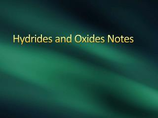Hydrides  and Oxides Notes