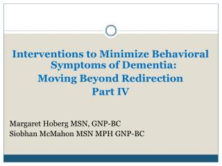 Interventions to Minimize Behavioral Symptoms of Dementia:  Moving Beyond Redirection Part IV