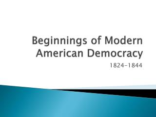 Beginnings of Modern American Democracy